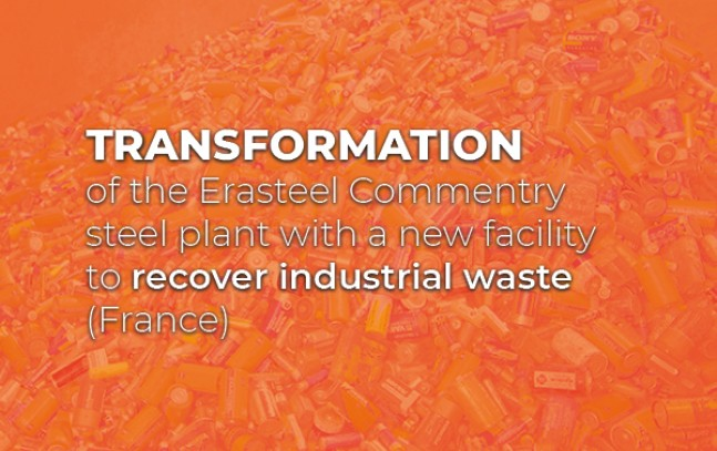 Transformation of the Erasteel Commentry steel plant with a new facility to recover industrial waste (France)